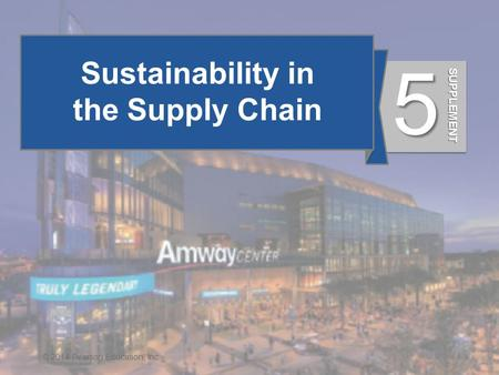 Sustainability in the Supply Chain 5 © 2014 Pearson Education, Inc. SUPPLEMENT.