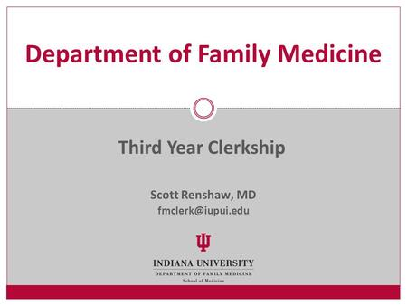 Scott Renshaw, MD Department of Family Medicine Third Year Clerkship.