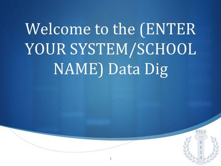 Welcome to the (ENTER YOUR SYSTEM/SCHOOL NAME) Data Dig 1.