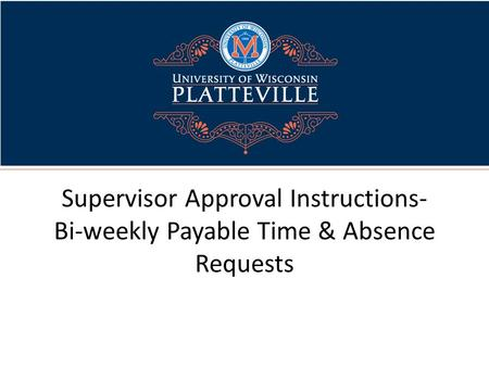 Supervisor Approval Instructions- Bi-weekly Payable Time & Absence Requests.