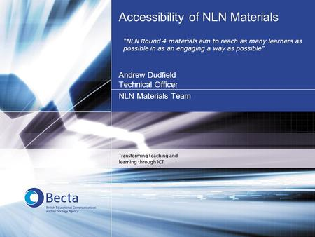"Accessibility of NLN Materials Andrew Dudfield Technical Officer NLN Materials Team ""NLN Round 4 materials aim to reach as many learners as possible in."