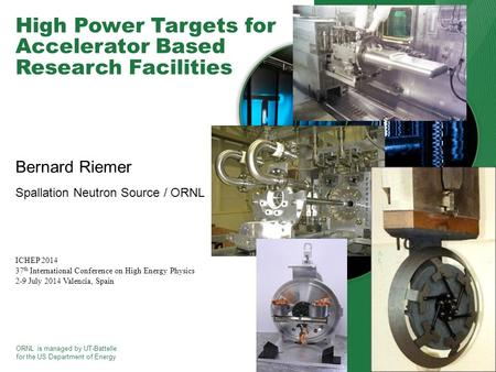ORNL is managed by UT-Battelle for the US Department of Energy High Power Targets for Accelerator Based Research Facilities Bernard Riemer Spallation Neutron.