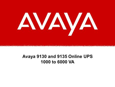 Avaya 9130 and 9135 Online UPS 1000 to 6000 VA. Avaya Applications Advanced power protection for: u S8700/S8500/S8300/S8100 Media Servers u Unified Communications.
