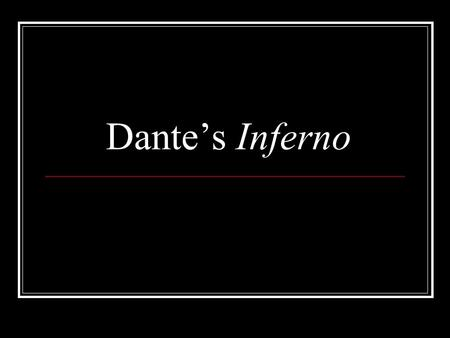 Dante's Inferno The Inferno Dante Alighieri (1265-1321) Italian poet, philosopher, and politician Most famous for the epic poem The Divine Comedy Most.