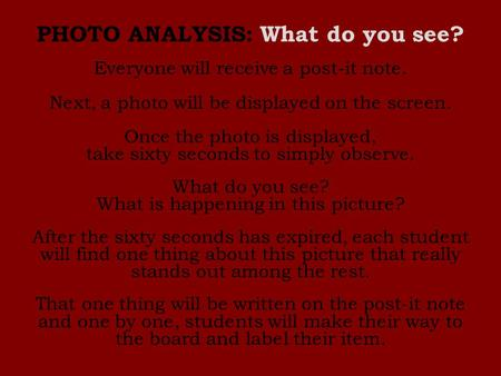 PHOTO ANALYSIS: What do you see? Everyone will receive a post-it note. Next, a photo will be displayed on the screen. Once the photo is displayed, take.