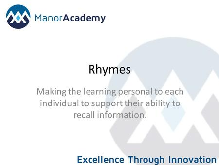 Rhymes Making the learning personal to each individual to support their ability to recall information.