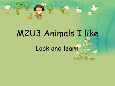 M2U3 Animals I like Look and learn. I'm a fox, fox, fox. And I'm nice, nice, nice. I'm orange, orange, orange. And I can run, run, run. I'm a rabbit,