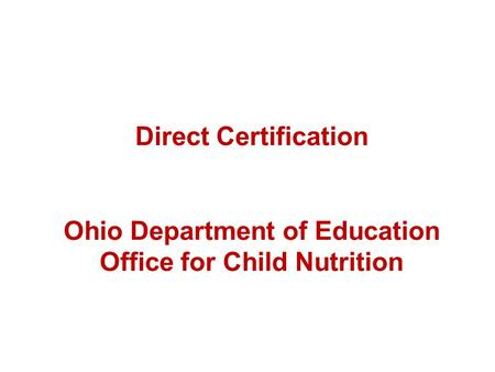 Direct Certification Ohio Department of Education Office for Child Nutrition.