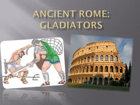  Roman gladiators were trained in mortal combat, a form of public entertainment in ancient Rome.  Roman gladiators were usually convicted criminals,
