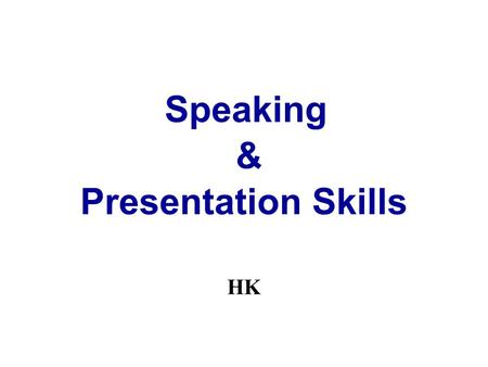 Speaking & Presentation Skills HK. Introduction Everyone in business sells an idea, knowledge, product, service,… Persuasion is done in person. Effective.