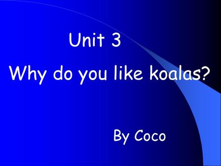 Unit 3 Why do you like koalas? By Coco Now Tony, Jenny and Go Go are in the zoo. They can see some animals and they can hear some animals. What animals.