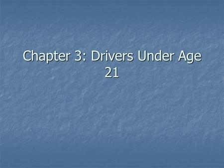 Chapter 3: Drivers Under Age 21. Most students under the age of 18 learn how to drive in a high school or commercial Driver Education School Most students.