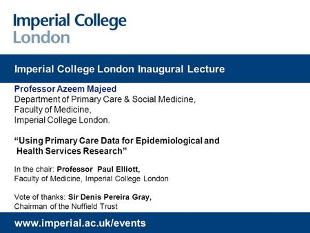 "© Imperial College LondonPage 1 Professor Azeem Majeed Department of Primary Care & Social Medicine, Faculty of Medicine, Imperial College London. ""Using."