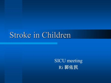 Stroke in Children SICU meeting Ri 郭佑民. Recognition and Treatment of Stroke in Children [Clinical Guideline] Reviewed July 1, 2001 Child Neurology Society.