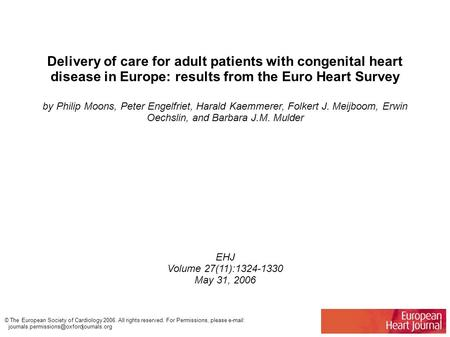 Delivery of care for adult patients with congenital heart disease in Europe: results from the Euro Heart Survey by Philip Moons, Peter Engelfriet, Harald.