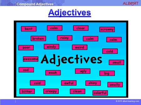 Compound Adjectives © 2015 albert-learning.com. Compound Adjectives © 2015 albert-learning.com  Adjectives are describing words. such as large, grey,