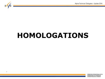 HOMOLOGATIONS Alpine Technical Delegates – Update 2014 1.