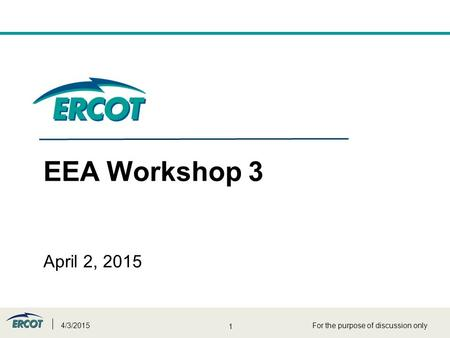 1 EEA Workshop 3 April 2, 2015 4/3/2015For the purpose of discussion only.