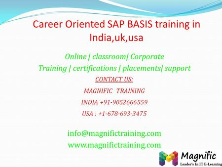 Career Oriented SAP BASIS training in India,uk,usa Online | classroom| Corporate Training | certifications | placements| support CONTACT US: MAGNIFIC TRAINING.