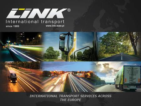 INTERNATIONAL TRANSPORT SERVICES ACROSS THE EUROPE.