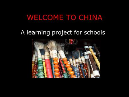 WELCOME TO CHINA A learning project for schools What three words would you use to describe China?