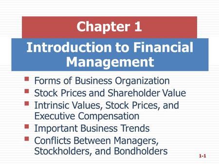 Introduction to Financial Management Chapter 1  Forms of Business Organization  Stock Prices and Shareholder Value  Intrinsic Values, Stock Prices,