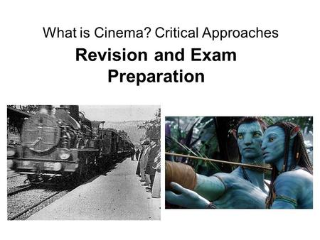 What is Cinema? Critical Approaches Revision and Exam Preparation.