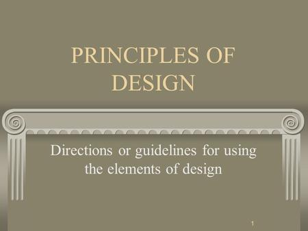 1 PRINCIPLES OF DESIGN Directions or guidelines for using the elements of design.