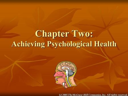 (c) 2005 The McGraw-Hill Companies, Inc. All rights reserved. Chapter Two: Achieving Psychological Health.