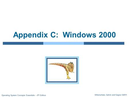 Silberschatz, Galvin and Gagne ©2011 Operating System <strong>Concepts</strong> Essentials – 8 th Edition Appendix C: Windows 2000.