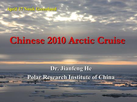 Chinese 2010 Arctic Cruise Dr. Jianfeng He Polar Research Institute of China April 17 Nuuk Greenland.