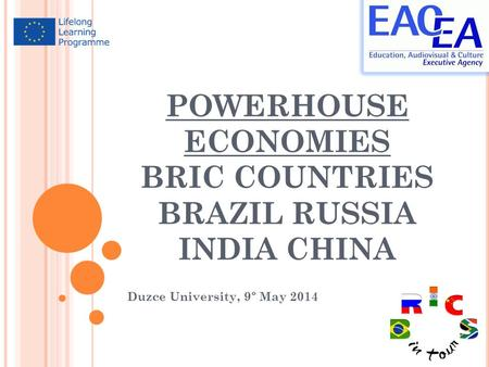 POWERHOUSE ECONOMIES BRIC COUNTRIES BRAZIL RUSSIA <strong>INDIA</strong> CHINA Duzce University, 9° May 2014.