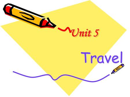 "Unit 5 Travel. Questions for discussion 1.What comes to mind when you hear the word "" travel "" ? 2.Do you like traveling? Why? 3.What ' s the best place."