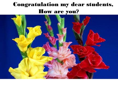 Congratulation my dear students, How are you?. Sarker md delwar hossain designation:assistant teacher(english). Institution:Harunja Namijan abtabi highschool.