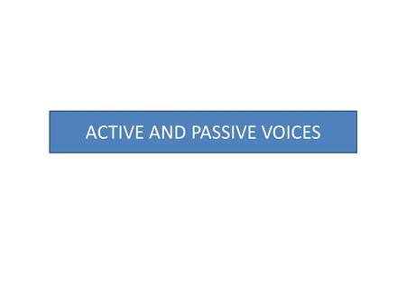 "ACTIVE AND PASSIVE VOICES. "" Voice"" is a characteristic of verbs which indicates the relation of the verb's action to its subject In other word, voice."