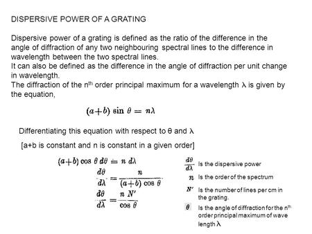 DISPERSIVE POWER OF A GRATING Dispersive power of a grating is defined as the ratio of the difference in the angle of diffraction of any two neighbouring.