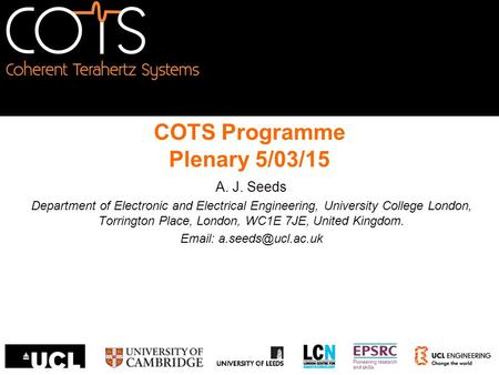 COTS Programme Plenary 5/03/15 A. J. Seeds Department of Electronic and Electrical Engineering, University College London, Torrington Place, London, WC1E.