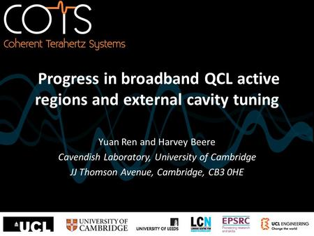 Progress in broadband QCL active regions and external cavity tuning Yuan Ren and Harvey Beere Cavendish Laboratory, University of Cambridge JJ Thomson.