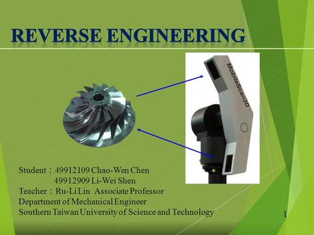 Student : 49912109 Chao-Wen Chen 49912909 Li-Wei Shen Teacher : Ru-Li Lin Associate Professor Department of Mechanical Engineer Southern Taiwan University.