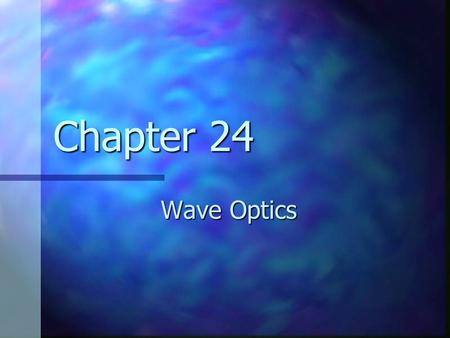 Chapter 24 Wave Optics. Interference Light waves interfere with each other much like mechanical waves do Light waves interfere with each other much like.