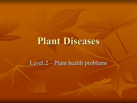 Plant Diseases Level 2 – Plant health problems. Introduction Organisms causing diseases are called pathogens and their study is plant pathology. Diseases.