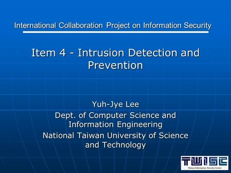 Item 4 - Intrusion Detection and Prevention Yuh-Jye Lee Dept. of Computer Science and Information Engineering National Taiwan University of Science and.