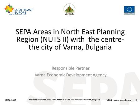 Pre-feasibility result of SEPA areas in NEPR with center in Varna, Bulgaria SEPA Areas in North East Planning Region (NUTS II) with the centre- the city.