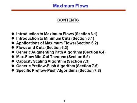 1 Maximum Flows CONTENTS Introduction to Maximum Flows (Section 6.1) Introduction to Minimum Cuts (Section 6.1) Applications of Maximum Flows (Section.