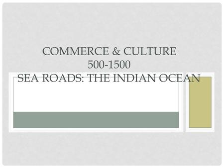 CHAPTER 7 COMMERCE & CULTURE 500-1500 SEA ROADS: THE INDIAN OCEAN.