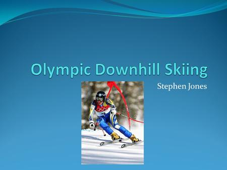 Stephen Jones. Description Downhill Skiing includes: Alpine Skiing (downhill, slalom, giant slalom, and combined) Freestyle Cross Country Nordic Combined.