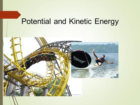 Potential and Kinetic Energy. What is Energy? Energy is the ability to cause change. Everything except feelings and ideas is made up of energy or matter.