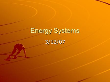 Energy Systems 3/12/07. Learning Objectives To understand when we use the two energy systems –Aerobic Energy System –Anaerobic Energy System To Understand.