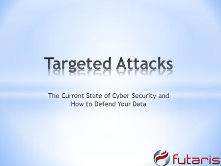 The Current State of Cyber Security and How to Defend Your Data.