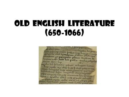 OLD ENGLISH LITERATURE (650-1066). Early literary forms: * religious poetry * epic poetry * hagiography / martyrology * sermons * Bible translation *